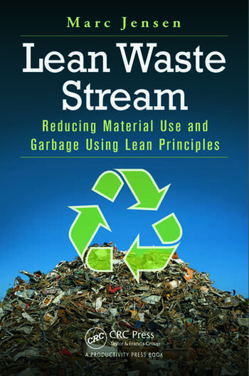 Lean Waste Stream Reducing Material Use and Garbage Using Lean Principles book cover