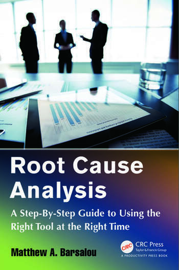 Root Cause Analysis A Step-By-Step Guide to Using the Right Tool at the Right Time book cover