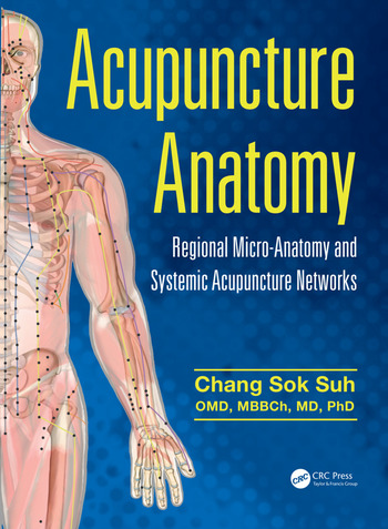 Acupuncture Anatomy Regional Micro-Anatomy and Systemic Acupuncture Networks book cover