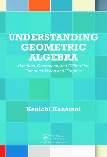Understanding Geometric Algebra: Hamilton, Grassmann, and Clifford ...