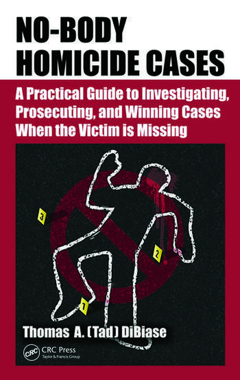 No-Body Homicide Cases A Practical Guide to Investigating, Prosecuting, and Winning Cases When the Victim Is Missing book cover