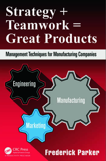 Strategy + Teamwork = Great Products Management Techniques for Manufacturing Companies book cover