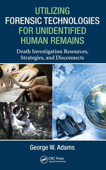 Utilizing Forensic Technologies for Unidentified Human Remains Death Investigation Resources, Strategies, and Disconnects book cover