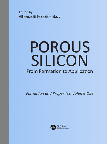 Porous Silicon: From Formation to Application: Formation and Properties, Volume One book cover