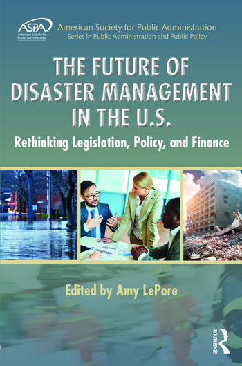 The Future of Disaster Management in the U.S. Rethinking Legislation, Policy, and Finance book cover