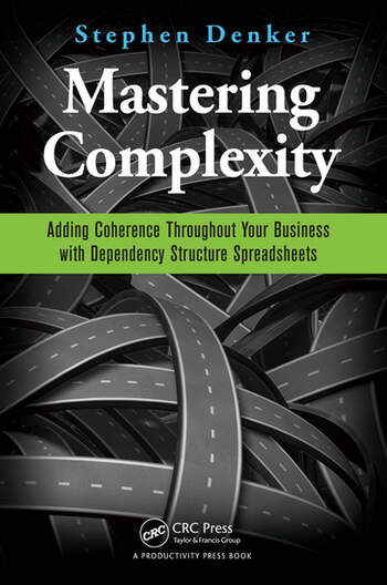 Mastering Complexity Adding Coherence Throughout Your Business with Dependency Structure Spreadsheets book cover