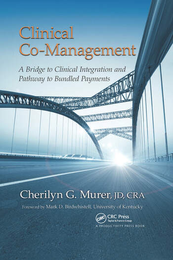 Clinical Co-Management A Bridge to Clinical Integration and Pathway to Bundled Payments book cover