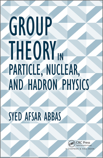 Group Theory in Particle, Nuclear, and Hadron Physics book cover
