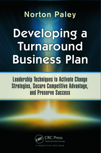 Developing a Turnaround Business Plan Leadership Techniques to Activate Change Strategies, Secure Competitive Advantage, and Preserve Success book cover