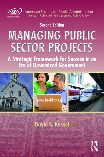 Managing Public Sector Projects A Strategic Framework for Success in an Era of Downsized Government, Second Edition book cover