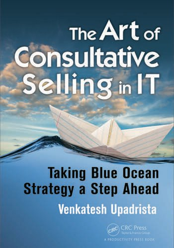 The Art of Consultative Selling in IT Taking Blue Ocean Strategy a Step Ahead book cover