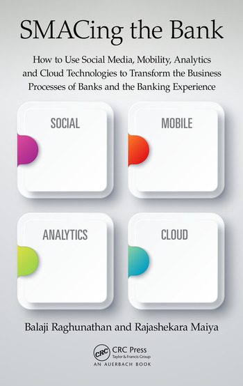 SMACing the Bank How to Use Social Media, Mobility, Analytics and Cloud Technologies to Transform the Business Processes of Banks and the Banking Experience book cover