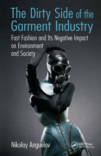 The Dirty Side of the Garment Industry Fast Fashion and Its Negative Impact on Environment and Society book cover