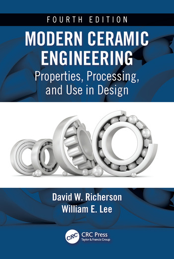 Modern Ceramic Engineering Properties, Processing, and Use in Design, Fourth Edition book cover