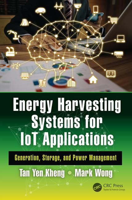 Energy Harvesting Systems for IoT Applications Generation, Storage, and Power Management book cover
