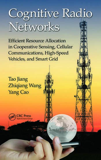Cognitive Radio Networks Efficient Resource Allocation in Cooperative Sensing, Cellular Communications, High-Speed Vehicles, and Smart Grid book cover