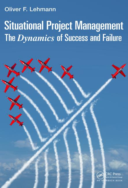 Book title: Situational Project Management: The Dynamics of Success and Failure by Oliver F. Lehmann, PMP (Auerbach Publications)