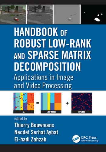 Handbook of Robust Low-Rank and Sparse Matrix Decomposition Applications in Image and Video Processing book cover