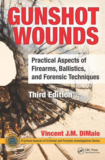Gunshot Wounds Practical Aspects of Firearms, Ballistics, and Forensic Techniques, Third Edition book cover