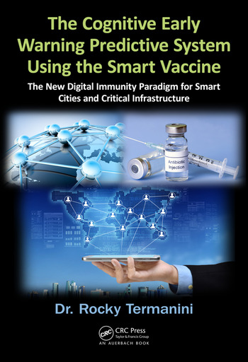 The Cognitive Early Warning Predictive System Using the Smart Vaccine The New Digital Immunity Paradigm for Smart Cities and Critical Infrastructure book cover