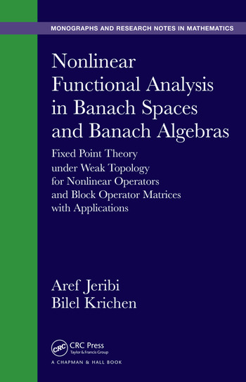 Nonlinear Functional Analysis in Banach Spaces and Banach Algebras Fixed Point Theory under Weak Topology for Nonlinear Operators and Block Operator Matrices with Applications book cover