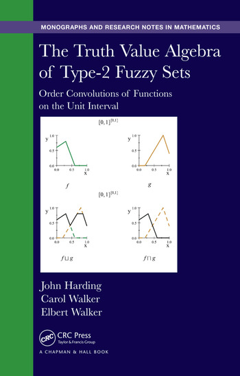 The Truth Value Algebra of Type-2 Fuzzy Sets Order Convolutions of Functions on the Unit Interval book cover