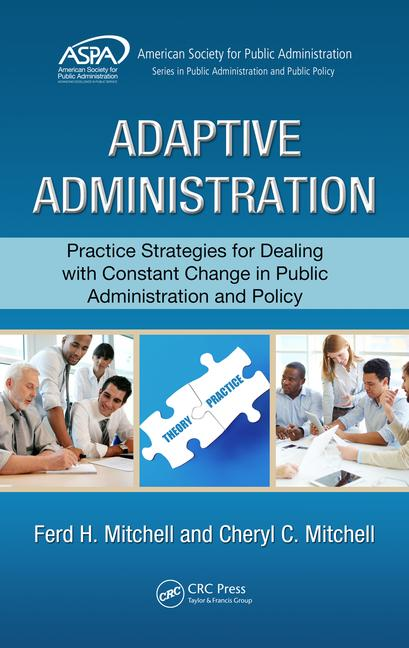 Adaptive Administration Practice Strategies for Dealing with Constant Change in Public Administration and Policy book cover