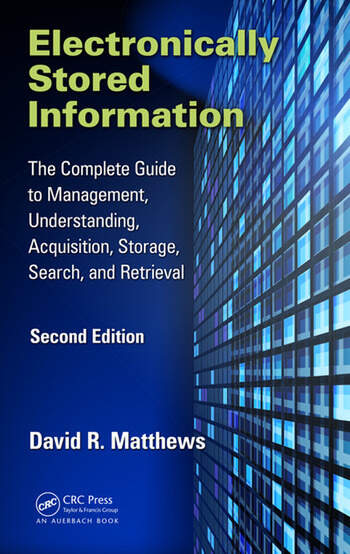 Electronically Stored Information The Complete Guide to Management, Understanding, Acquisition, Storage, Search, and Retrieval, Second Edition book cover