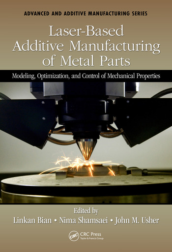 Laser-Based Additive Manufacturing of Metal Parts Modeling, Optimization, and Control of Mechanical Properties book cover