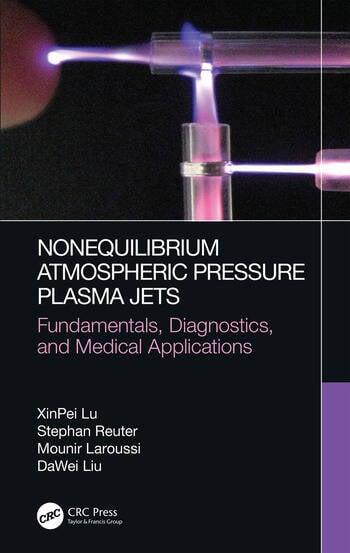 Atmospheric Pressure Nonequilibrium Plasma Jets Fundamentals, Diagnostics, and Medical Applications book cover
