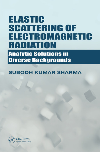 Elastic Scattering of Electromagnetic Radiation Analytic Solutions in Diverse Backgrounds book cover