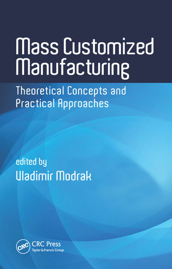 Mass Customized Manufacturing Theoretical Concepts and Practical Approaches book cover