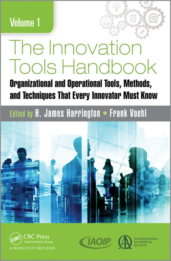 The Innovation Tools Handbook, Volume 1 Organizational and Operational Tools, Methods, and Techniques that Every Innovator Must Know book cover