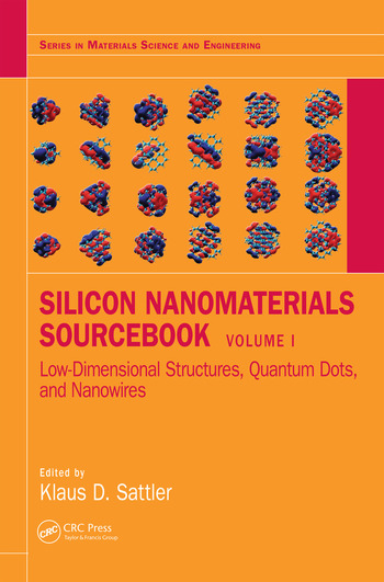 Silicon Nanomaterials Sourcebook Low-Dimensional Structures, Quantum Dots, and Nanowires, Volume One book cover