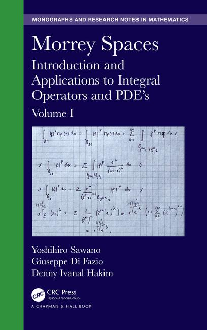 Morrey Spaces Introduction and Applications to Integral Operators and PDE's, Volume I book cover