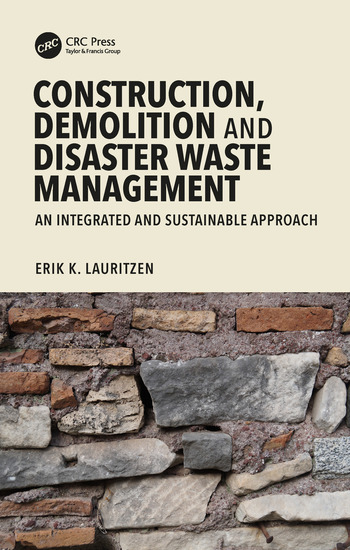 Construction, Demolition and Disaster Waste Management An Integrated and Sustainable Approach book cover