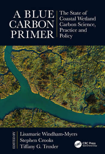 A Blue Carbon Primer The State of Coastal Wetland Carbon Science, Practice and Policy book cover