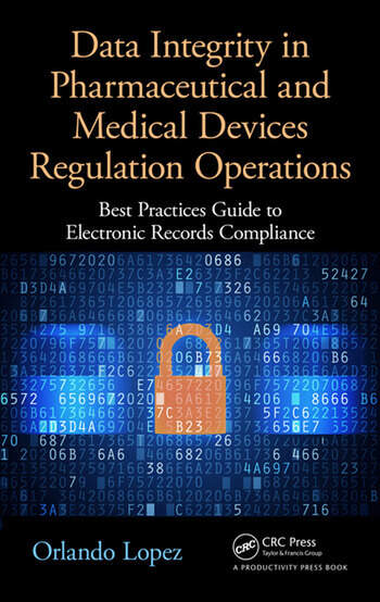 Data Integrity in Pharmaceutical and Medical Devices Regulation Operations Best Practices Guide to Electronic Records Compliance book cover