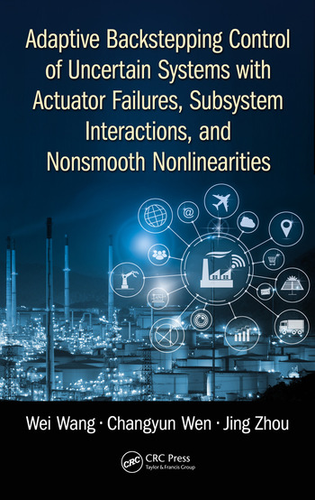 Adaptive Backstepping Control of Uncertain Systems with Actuator Failures, Subsystem Interactions, and Nonsmooth Nonlinearities book cover