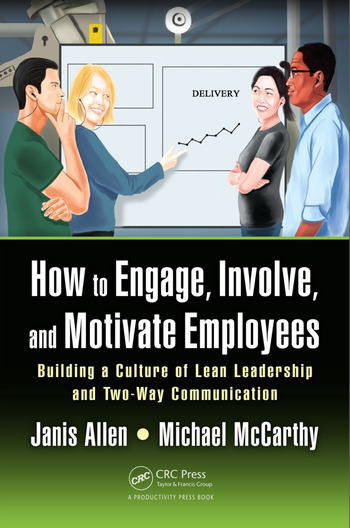 How to Engage, Involve, and Motivate Employees Building a Culture of Lean Leadership and Two-Way Communication book cover