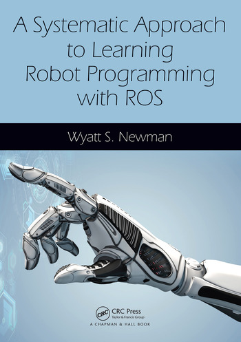 A Systematic Approach to Learning Robot Programming with ROS book cover