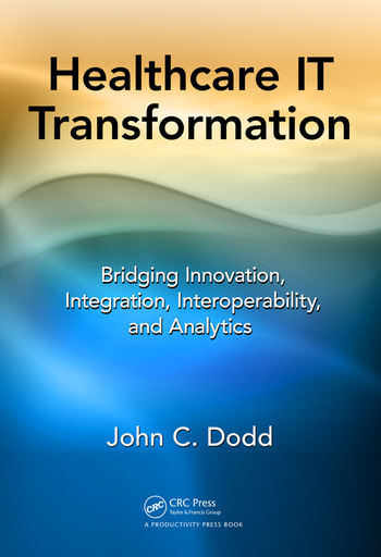 Healthcare IT Transformation Bridging Innovation, Integration, Interoperability, and Analytics book cover