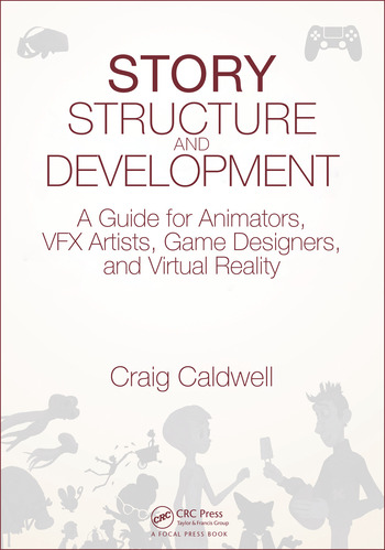 Story Structure and Development A Guide for Animators, VFX Artists, Game Designers, and Virtual Reality book cover