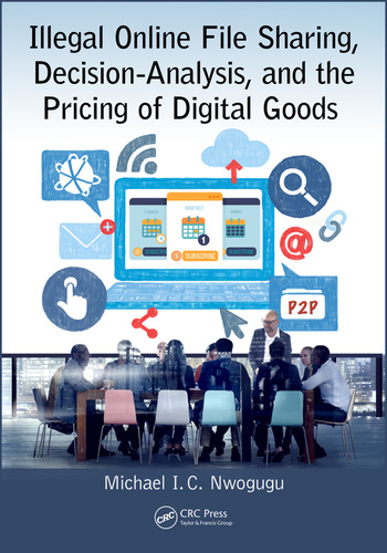 Illegal Online File Sharing, Decision-Analysis, and the Pricing of Digital Goods book cover