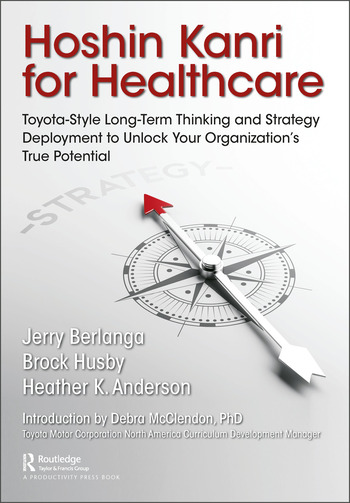 Hoshin Kanri for Healthcare Toyota-Style Long-Term Thinking and Strategy Deployment to Unlock Your Organization's True Potential book cover