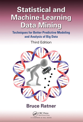 Statistical and Machine-Learning Data Mining: Techniques for Better Predictive Modeling and Analysis of Big Data, Third Edition book cover
