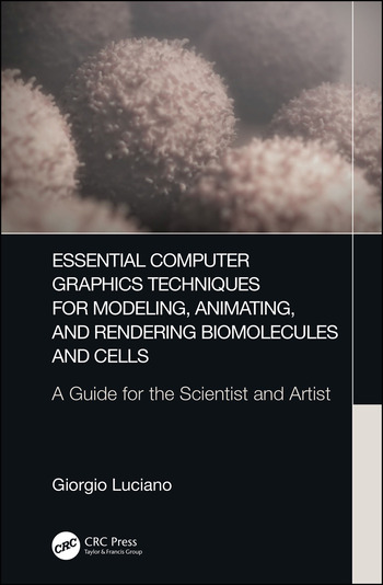 Essential Computer Graphics Techniques for Modeling, Animating, and Rendering Biomolecules and Cells A Guide for the Scientist and Artist book cover