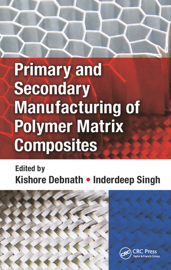 Primary and Secondary Manufacturing of Polymer Matrix Composites book cover
