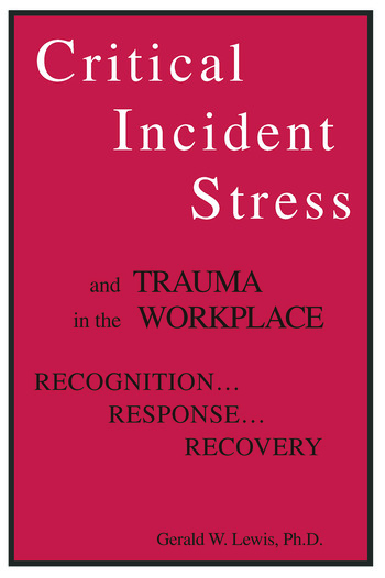 Critical Incident Stress And Trauma In The Workplace Recognition... Response... Recovery book cover