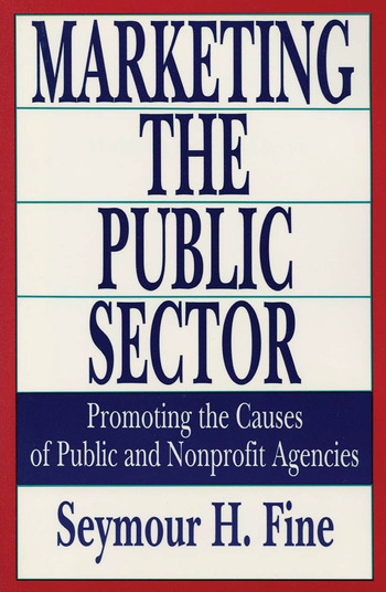 Marketing the Public Sector Promoting the Causes of Public and Nonprofit Agencies book cover